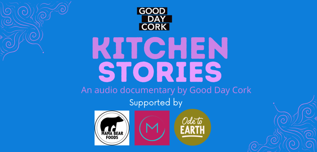 Photo with Logos of Good Day Cork MamaBear Foods Orla McAndrew Catering Ode To Earth - Text reads Kitchen Stories - An audio documentary by Good Day Cork.