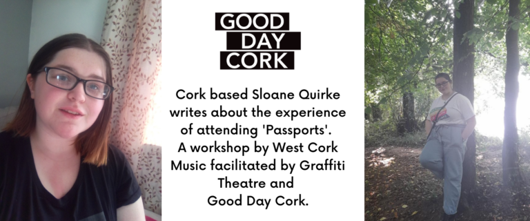 Sloane Quirke's reflection on participating in 'Passports' by West Cork Music. Written for Good Day Cork.
